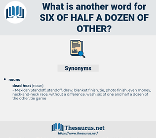 six of half a dozen of other, synonym six of half a dozen of other, another word for six of half a dozen of other, words like six of half a dozen of other, thesaurus six of half a dozen of other