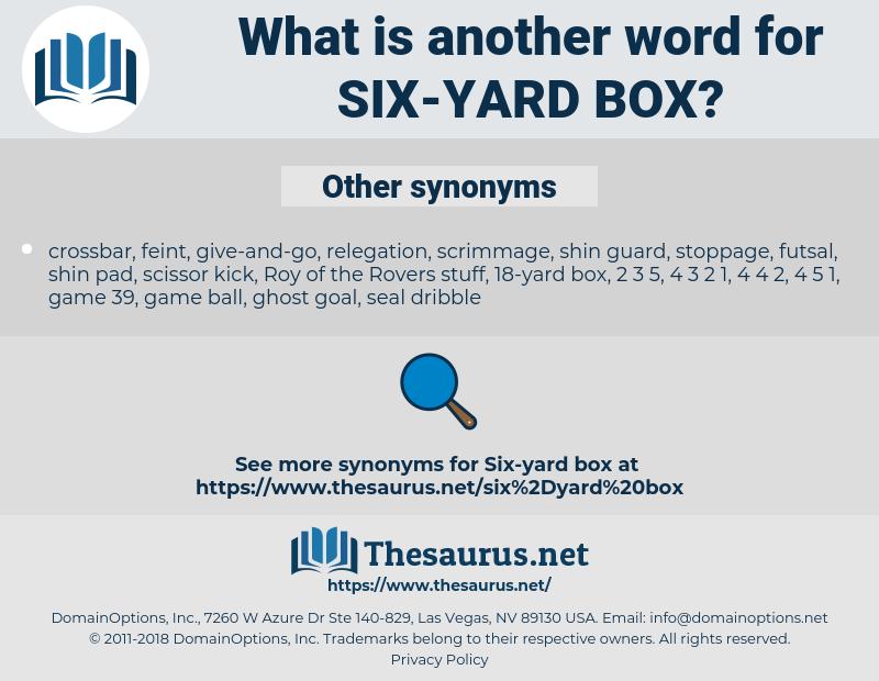 six-yard box, synonym six-yard box, another word for six-yard box, words like six-yard box, thesaurus six-yard box