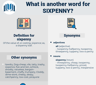 sixpenny, synonym sixpenny, another word for sixpenny, words like sixpenny, thesaurus sixpenny