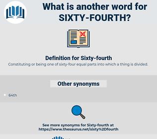 Sixty-fourth, synonym Sixty-fourth, another word for Sixty-fourth, words like Sixty-fourth, thesaurus Sixty-fourth