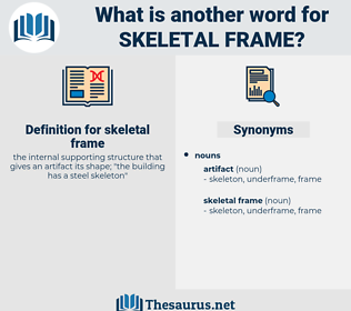 skeletal frame, synonym skeletal frame, another word for skeletal frame, words like skeletal frame, thesaurus skeletal frame