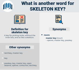 skeleton key, synonym skeleton key, another word for skeleton key, words like skeleton key, thesaurus skeleton key