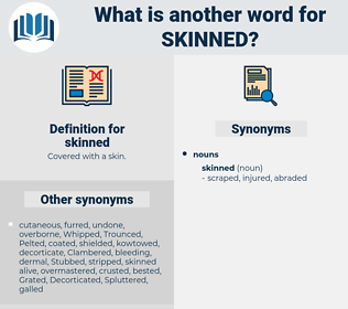 skinned, synonym skinned, another word for skinned, words like skinned, thesaurus skinned