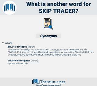 skip tracer, synonym skip tracer, another word for skip tracer, words like skip tracer, thesaurus skip tracer