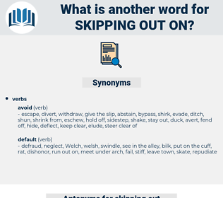 skipping out on, synonym skipping out on, another word for skipping out on, words like skipping out on, thesaurus skipping out on