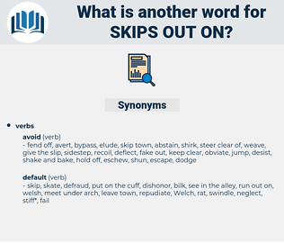skips out on, synonym skips out on, another word for skips out on, words like skips out on, thesaurus skips out on