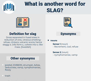 slag, synonym slag, another word for slag, words like slag, thesaurus slag