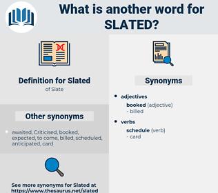 Slated, synonym Slated, another word for Slated, words like Slated, thesaurus Slated