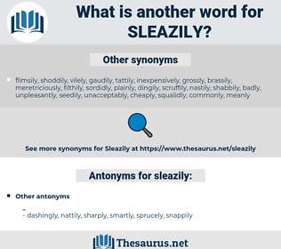 sleazily, synonym sleazily, another word for sleazily, words like sleazily, thesaurus sleazily