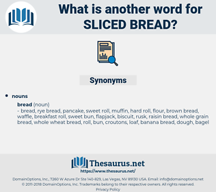 sliced bread, synonym sliced bread, another word for sliced bread, words like sliced bread, thesaurus sliced bread
