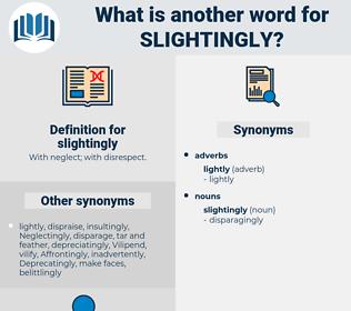 slightingly, synonym slightingly, another word for slightingly, words like slightingly, thesaurus slightingly