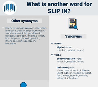 slip in, synonym slip in, another word for slip in, words like slip in, thesaurus slip in