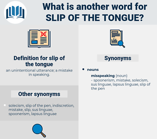slip of the tongue, synonym slip of the tongue, another word for slip of the tongue, words like slip of the tongue, thesaurus slip of the tongue