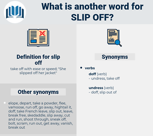 slip off, synonym slip off, another word for slip off, words like slip off, thesaurus slip off