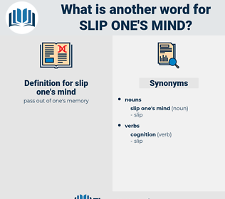 slip one's mind, synonym slip one's mind, another word for slip one's mind, words like slip one's mind, thesaurus slip one's mind