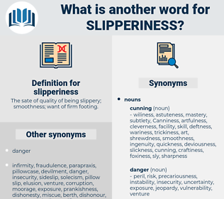 slipperiness, synonym slipperiness, another word for slipperiness, words like slipperiness, thesaurus slipperiness