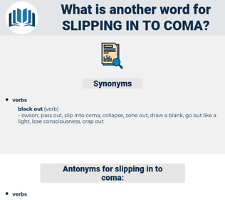 slipping in to coma, synonym slipping in to coma, another word for slipping in to coma, words like slipping in to coma, thesaurus slipping in to coma