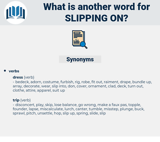 slipping on, synonym slipping on, another word for slipping on, words like slipping on, thesaurus slipping on