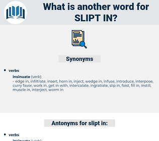 slipt in, synonym slipt in, another word for slipt in, words like slipt in, thesaurus slipt in