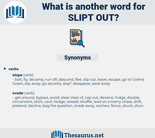 slipt out, synonym slipt out, another word for slipt out, words like slipt out, thesaurus slipt out