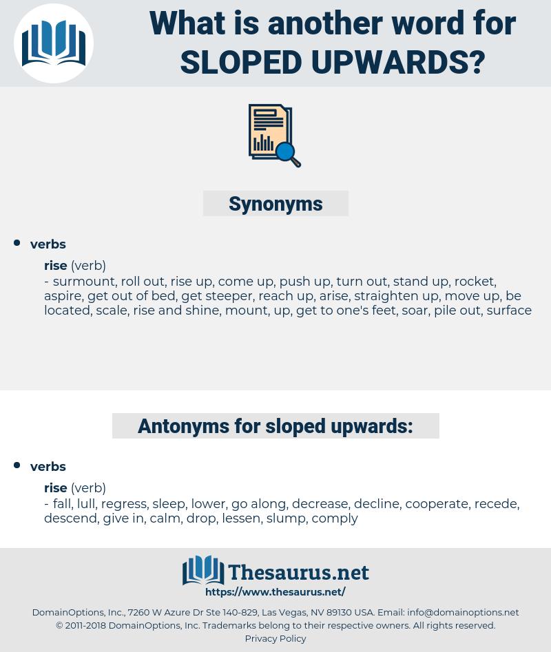 sloped upwards, synonym sloped upwards, another word for sloped upwards, words like sloped upwards, thesaurus sloped upwards