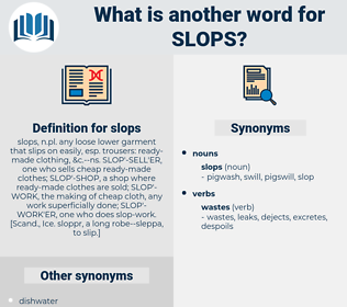 slops, synonym slops, another word for slops, words like slops, thesaurus slops