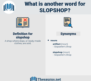 slopshop, synonym slopshop, another word for slopshop, words like slopshop, thesaurus slopshop