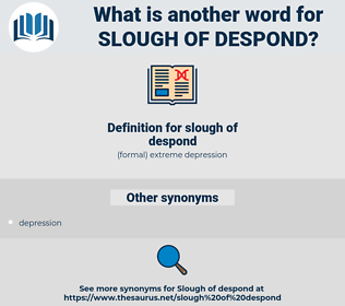 slough of despond, synonym slough of despond, another word for slough of despond, words like slough of despond, thesaurus slough of despond