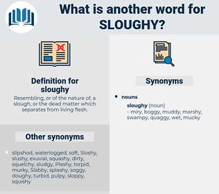 sloughy, synonym sloughy, another word for sloughy, words like sloughy, thesaurus sloughy