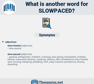 slowpaced, synonym slowpaced, another word for slowpaced, words like slowpaced, thesaurus slowpaced
