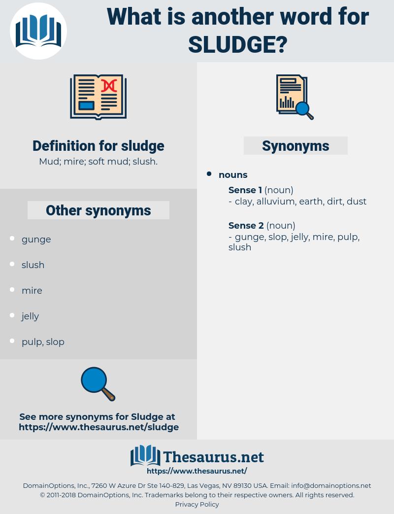 sludge, synonym sludge, another word for sludge, words like sludge, thesaurus sludge