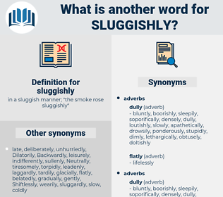 sluggishly, synonym sluggishly, another word for sluggishly, words like sluggishly, thesaurus sluggishly