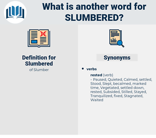 Slumbered, synonym Slumbered, another word for Slumbered, words like Slumbered, thesaurus Slumbered