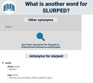 slurped, synonym slurped, another word for slurped, words like slurped, thesaurus slurped