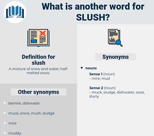 slush, synonym slush, another word for slush, words like slush, thesaurus slush