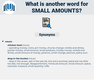 small amounts, synonym small amounts, another word for small amounts, words like small amounts, thesaurus small amounts