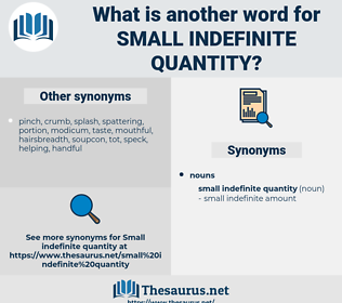 small indefinite quantity, synonym small indefinite quantity, another word for small indefinite quantity, words like small indefinite quantity, thesaurus small indefinite quantity