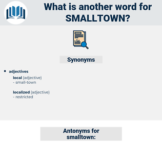 smalltown, synonym smalltown, another word for smalltown, words like smalltown, thesaurus smalltown