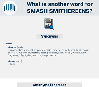 smash smithereens, synonym smash smithereens, another word for smash smithereens, words like smash smithereens, thesaurus smash smithereens