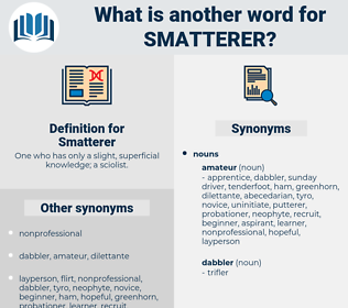 Smatterer, synonym Smatterer, another word for Smatterer, words like Smatterer, thesaurus Smatterer