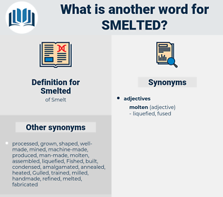 Smelted, synonym Smelted, another word for Smelted, words like Smelted, thesaurus Smelted