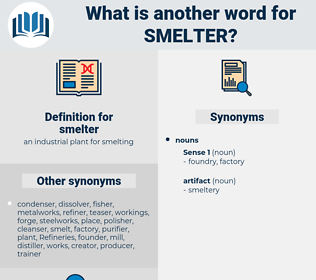 smelter, synonym smelter, another word for smelter, words like smelter, thesaurus smelter