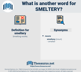smeltery, synonym smeltery, another word for smeltery, words like smeltery, thesaurus smeltery