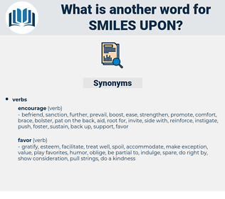 smiles upon, synonym smiles upon, another word for smiles upon, words like smiles upon, thesaurus smiles upon