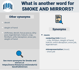 smoke and mirrors, synonym smoke and mirrors, another word for smoke and mirrors, words like smoke and mirrors, thesaurus smoke and mirrors