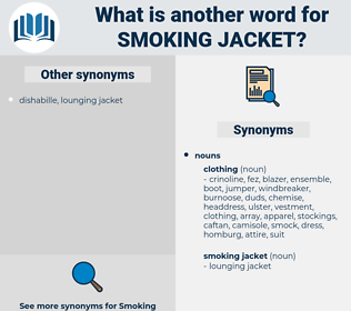 smoking jacket, synonym smoking jacket, another word for smoking jacket, words like smoking jacket, thesaurus smoking jacket