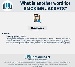 smoking jackets, synonym smoking jackets, another word for smoking jackets, words like smoking jackets, thesaurus smoking jackets