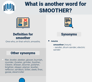 smoother, synonym smoother, another word for smoother, words like smoother, thesaurus smoother