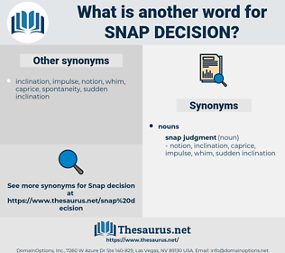 snap decision, synonym snap decision, another word for snap decision, words like snap decision, thesaurus snap decision