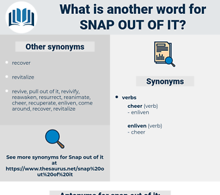snap out of it, synonym snap out of it, another word for snap out of it, words like snap out of it, thesaurus snap out of it